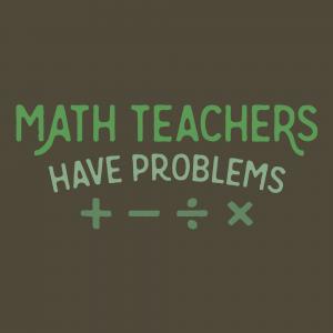 math-teachers-have-problems-t-tee-shirt-mug-hoodie